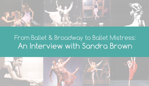From Ballet & Broadway to Ballet Mistress: An Interview with Sandra Brown