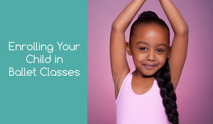 Enrolling Your Child in Ballet Classes