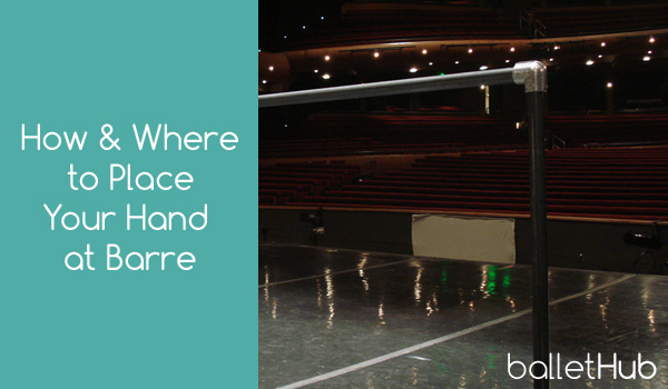 How & Where to Place Your Hand at Barre in Ballet Class