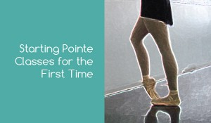 Starting Pointe Classes for the First Time