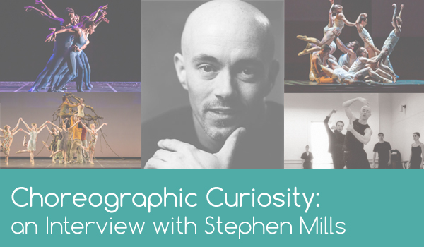 Choreographic Curiosity: An Interview with Stephen Mills