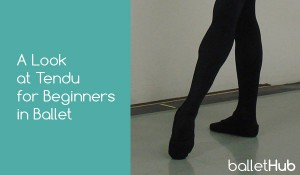 A Look at Tendu for Beginners in Ballet