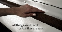 All things are difficult before…
