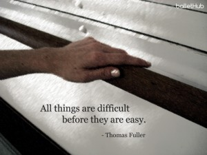 ballet quote all things are difficult before…