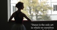 Dance is the only art…