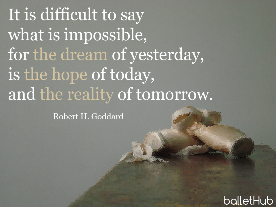 ballet quote it is difficult to say what is impossible…