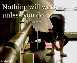ballet quote nothing will work…