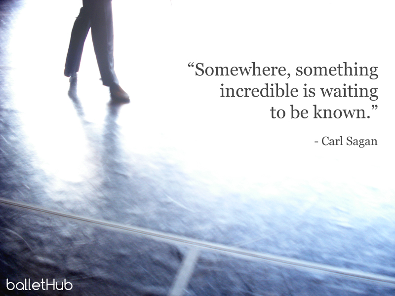 Somewhere, something incredible… ballet quote