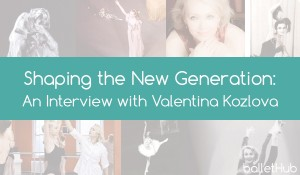 Shaping the New Generation: An Interview with Valentina Kozlova