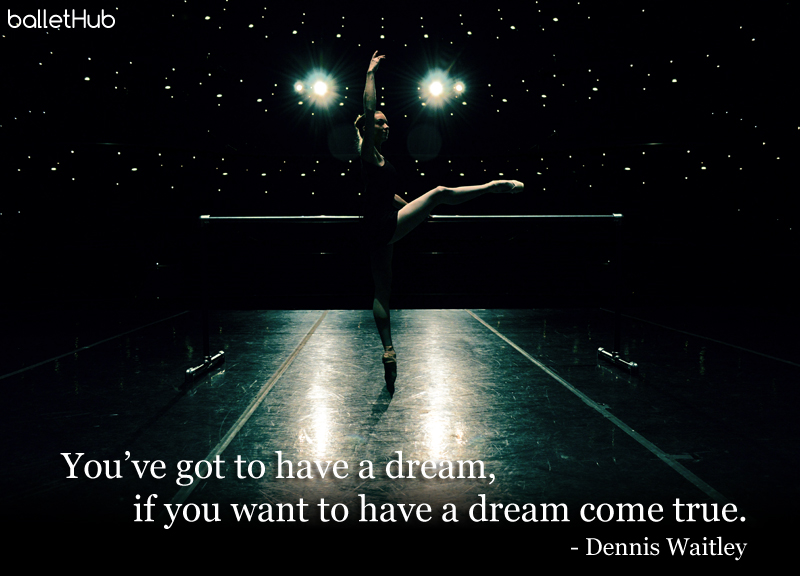 ballet quote you've got to have a dream…
