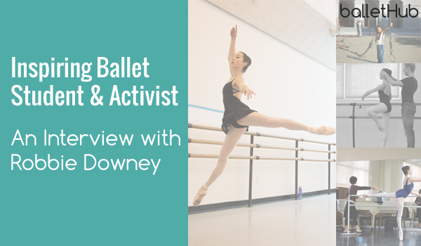 Inspiring Ballet Student and Activist: An Interview with Robbie Downey