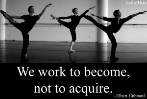 ballet quote we work to become…