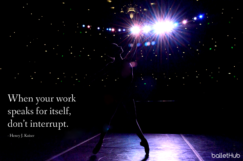 ballet quote when your work speaks for itself