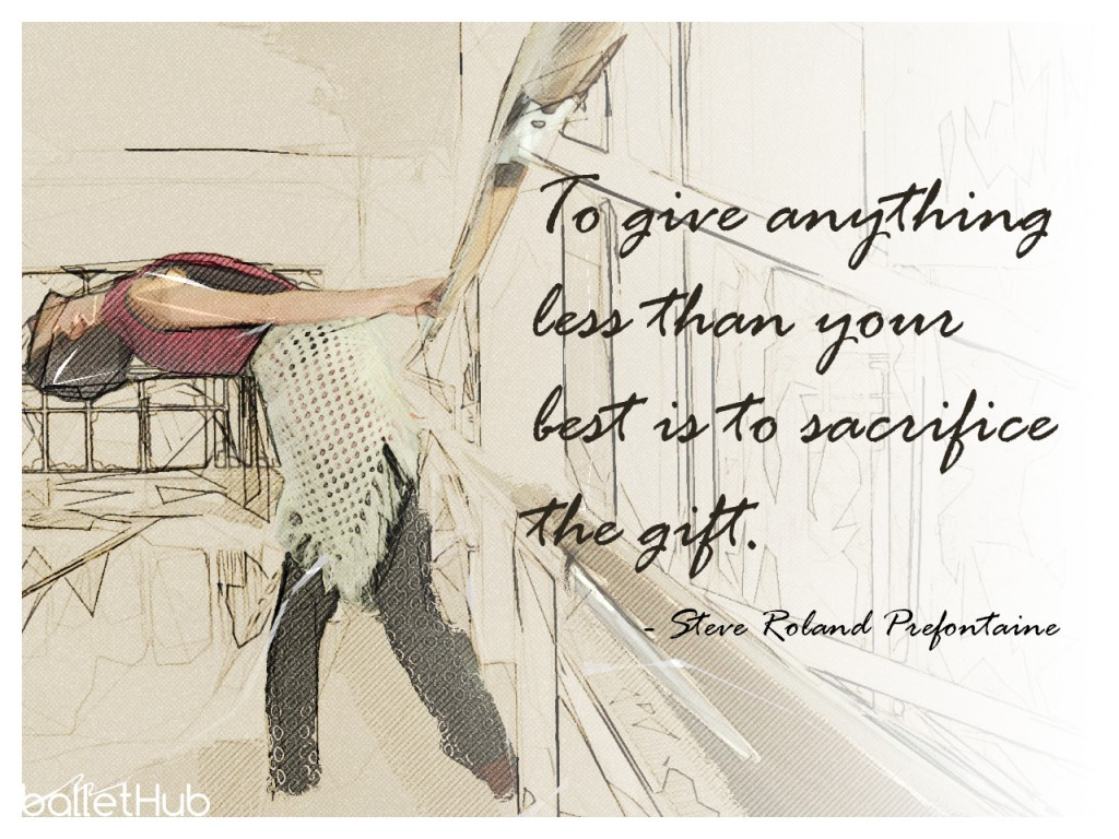 To give anything less than your best… ballet quote