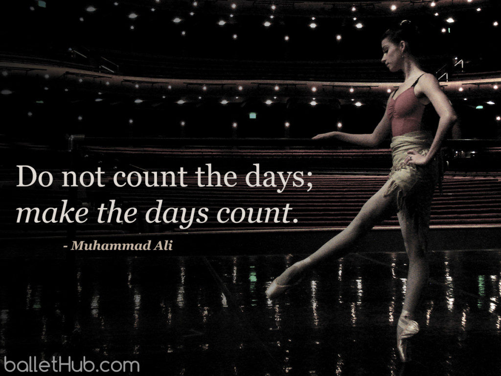 Do not count the days… ballet quote