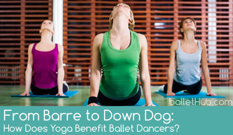 From Barre to Down Dog: How Does Yoga Benefit Ballet Dancers?