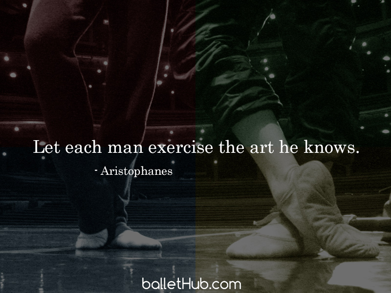ballet quote let each man exercise…