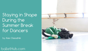 Staying in Shape During the Summer Break for Dancers