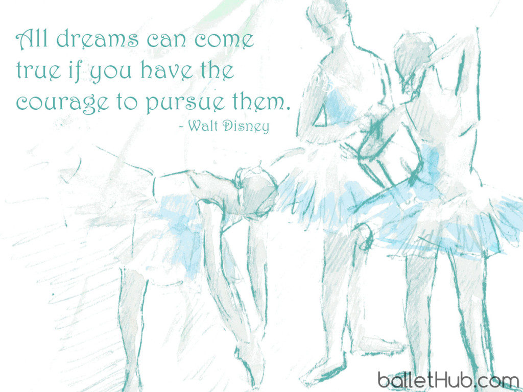 ballet quote all dreams can come true…