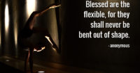 Blessed are the flexible…