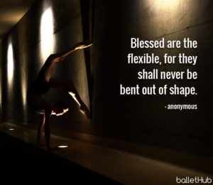 ballet quote blessed are the flexible…