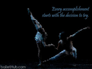 ballet quote every accomplishment starts…