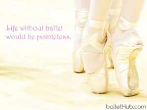 ballet quote life without ballet…