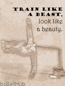 ballet quote train like a beast…
