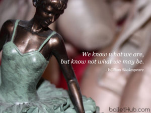ballet quote we know what we are…