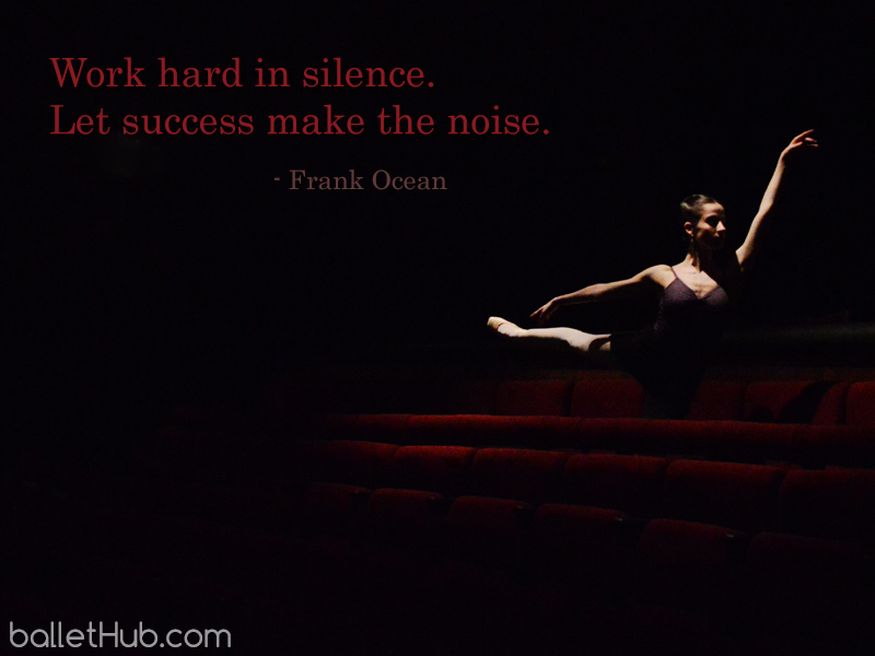 ballet quote work hard in silence…