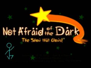 Not Afraid of the Dark: The Show That Glows!®