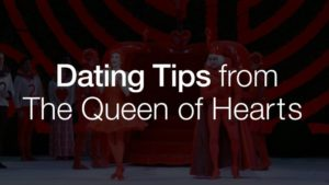 Dating Tips from the Queen of Hearts | The National Ballet of Canada