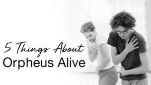 5 Things About Orpheus Alive | The National Ballet of Canada
