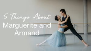 Five Things About Marguerite and Armand | The National Ballet of Canada