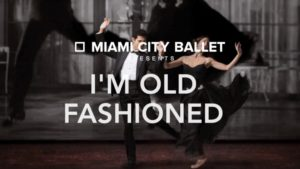 "Miami City Ballet's ""I'm Old Fashioned"""